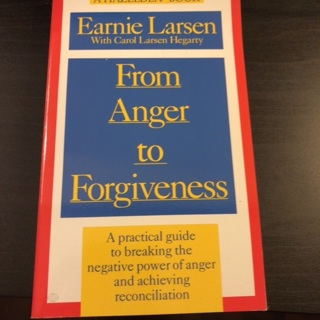 From Anger To Forgiveness by Earnie Larsen