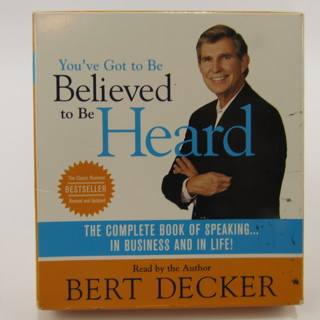 You've Got to Be Believed to Be Heard: The Complete Book of Speaking in Business and Life Audio CD