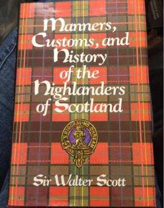 Manners, Customs, and History of the Highlanders Of Scotland...Sir Walter Scott