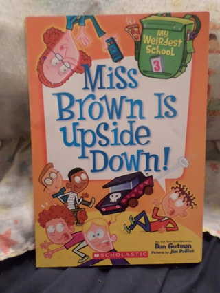 Miss Brown Is Upside Down! Book by Dan Gutman