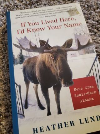 """Fun book to read """"If you live here Id know your name"""" by Heather Lende"""