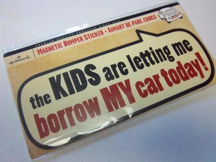 NEW - Hallmark Magnetic Bumper Sticker - THE KIDS ARE LETTING ME BORROW MY CAR TODAY!