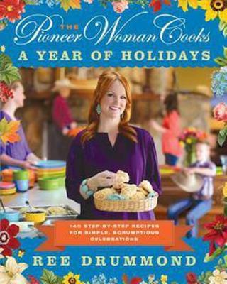 The Pioneer Woman Cooks : 140 Step-By-Step Recipes for Simple, Scrumptious Celebrations(Hardcover)