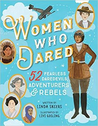 NEW Women Who Dared: 52 Stories of Fearless Daredevils, Adventurers, and Rebels FREE SHIPPING