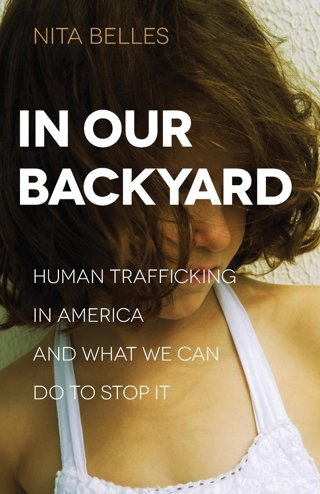 In Our Backyard: Human Trafficking in America and What We Can Do to Stop It FREE SHIPPING