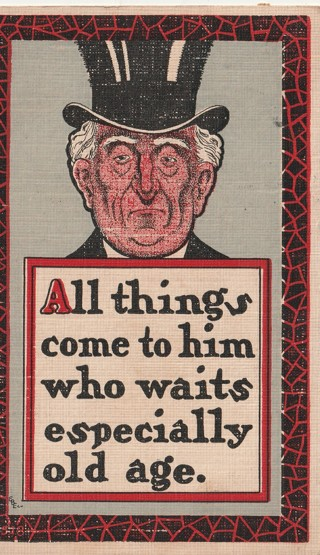 Vintage Unused Postcard: Linen: 1909 All  Things Come to Him Who Waits, Especially Old Age