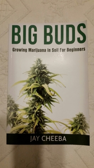 BIG BUDS (Jay Cheeba) Growing Marijuana in Soil for Beginners {Instructional Book}