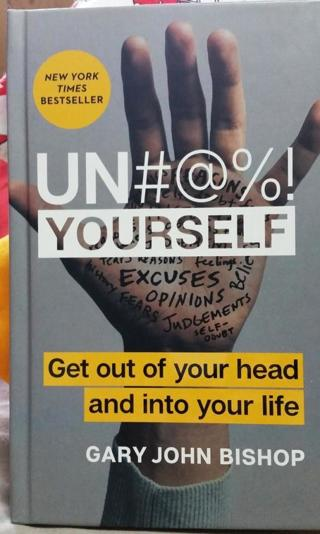 UNF@#K Yourself- Get Out of your Head and Into Your Life!