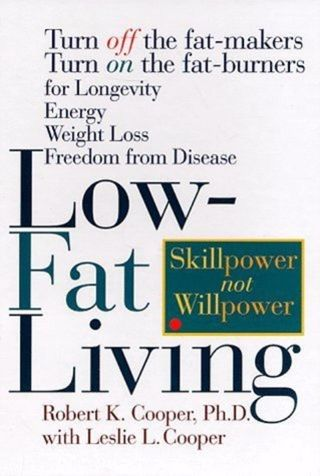Low-Fat Living : Turn off the Fat-Makers, Turn on the Fat-Burners for Longevity
